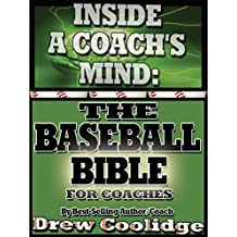 (Coaching Youth Baseball) INSIDE A COACH'S MIND: THE BASEBALL BIBLE (Coaching Baseball)