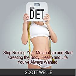 The Diet: Stop Ruining Your Metabolism and Start Creating the Body, Health, and Life You've Always Wanted