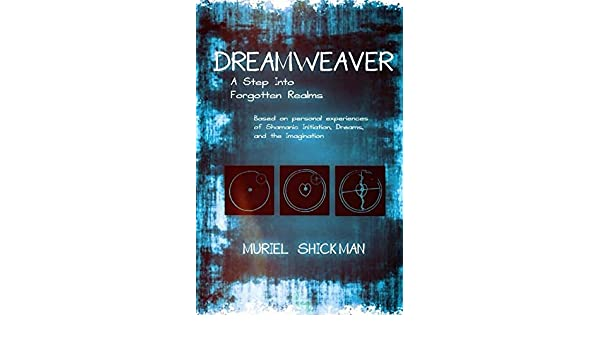 Dreamweaver: A Step Into Forgotten Realms: Based on personal experiences of Shamanic Initiation, Dreams and The Imagination (English Edition) eBook: Muriel ...