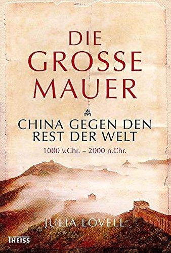 Die Große Mauer: China gegen den Rest der Welt. 1000 v. Chr. - 2000 n. Chr