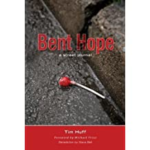 Bent Hope: A Street Journal: Written by Tim Huff, 2008 Edition, Publisher: Castle Quay Books [Paperback]