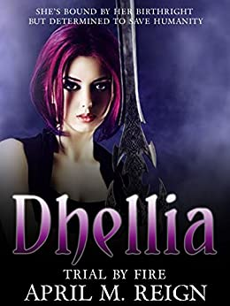Trial by Fire  | Vampire Books: The Dhellia Series Book 3  | Teen & Young Adult Paranormal Romance (The Dhellia Series - Vampire Romance) by [Reign, April M.]