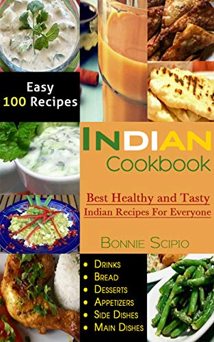 indian cookbook: Best Healthy and Tasty Indian Recipes For Everyone (All types of Indian & South Indian Recipes) by Bonnie Scipio