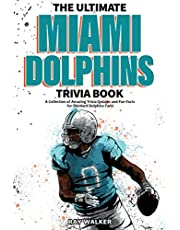 The Ultimate Miami Dolphins Trivia Book: A Collection of Amazing Trivia Quizzes and Fun Facts for Die-Hard Dolphins Fans!
