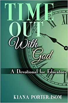 Time Out With God: A Devotional for Educators by Kiana Porter-Isom (2014-03-14)