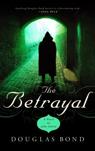 The Betrayal: A Novel on John Calvin