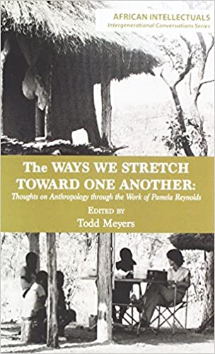 Book The Ways We Stretch Toward One Another: Thoughts on Anthropology through the Work of Pamela Reynolds