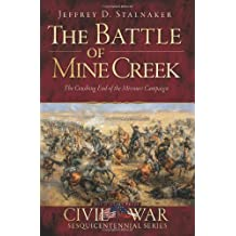 The Battle of Mine Creek: The Crushing End of the Missouri Campaign