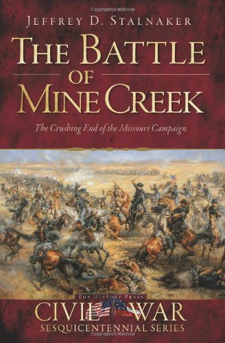 Read Online The Battle of Mine Creek:: The Crushing End of the Missouri Campaign (Civil War Series) PDF