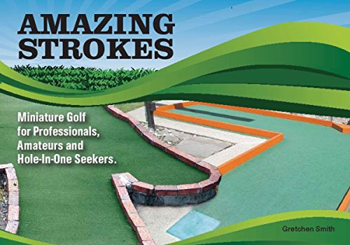 Amazing Strokes: Miniature Golf for Amateurs, Professionals and Hole-in-One Seekers