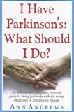 I Have Parkinson's: What Should I Do?, Ann Andrews, 159120299X