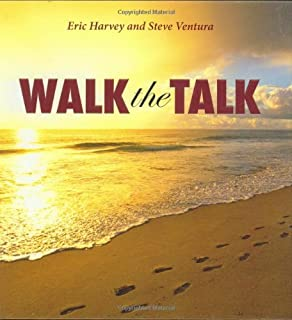 Walk The Talk...And Get The Results You Want: Eric Harvey, Al ...