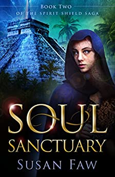 Soul Sanctuary: Book Two Of The Spirit Shield Saga by [Faw, Susan]