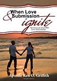 When Love and Submission Ignite, Apostle Ken Griffith, 1622450280