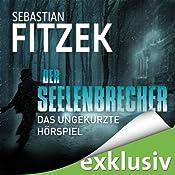 Der Seelenbrecher: Das ungekürzte Hörspiel | Sebastian Fitzek, Johanna Steiner