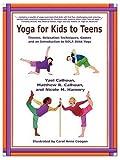 Yoga for Kids to Teens, Yael Calhoun and Matthew R. Calhoun, 0865346860