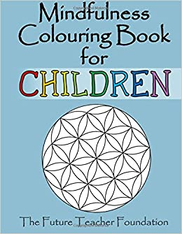 mindfulness colouring book for children a fantastic introduction to mindfulness for children the future teacher foundation 9781514172551 amazoncom - Colouring Books For Children