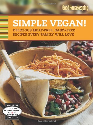 Good Housekeeping Simple Vegan!: Delicious Meat-Free, Dairy-Free Recipes Every Family Will Love (Good Housekeeping Cookbooks) pdf epub
