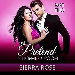 The Pretend Billionaire Groom, Part 2