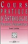 Cours pratique d'astrologie. Principes fondamentaux par Lassine