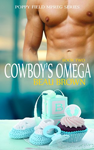 Cowboy's Omega: An Mpreg Romance (Poppy Field Mpreg Romance Book 2) by [Brown, Beau]