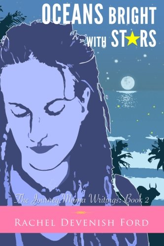 Oceans Bright With Stars (The Journey Mama Writings) (Volume 2)
