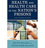 img - for [(Health and Health Care in the Nation's Prisons: Issues, Challenges, and Policies)] [Author: Melvin Delgado] published on (January, 2009) book / textbook / text book