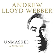 Unmasked Audiobook by Andrew Lloyd Webber Narrated by Andrew Lloyd Webber, Derek Perkins