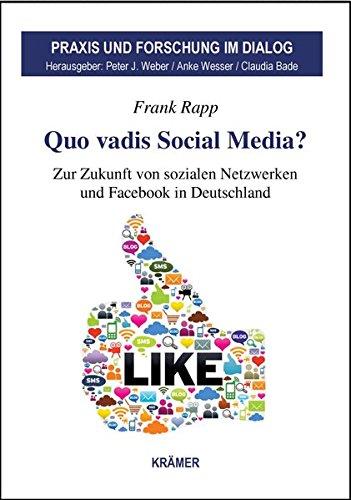 quo-vadis-social-media-zur-zukunft-von-sozialen-netzwerken-und-facebook-in-deutschland-praxis-und-forschung-im-dialog