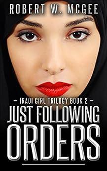 Just Following Orders: Iraqi Girl Trilogy Book 2 (The Iraqi Girl Trilogy) by [McGee, Robert W.]