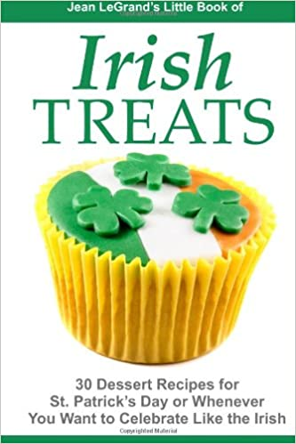 IRISH TREATS - 30 Dessert Recipes for St. Patrick's Day or Whenever You Want to Celebrate Like the Irish by Jean LeGrand and Liam O'Brien