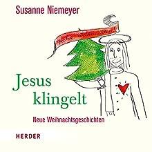 Jesus klingelt: Neue Weihnachtsgeschichten Hörbuch von Susanne Niemeyer Gesprochen von: Susanne Niemeyer