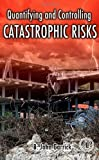 img - for Quantifying and Controlling Catastrophic Risks by B. John Garrick (2008-09-25) book / textbook / text book