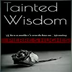 Tainted Wisdom: When a Mother's Words Has No Meaning | Pierre S Hughes