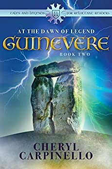 Guinevere: At the Dawn of Legend (Tales and Legends for Reluctant Readers) by [Carpinello, Cheryl]