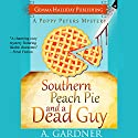 Southern Peach Pie and a Dead Guy: Poppy Peters Mysteries, Volume 1 Audiobook by A. Gardner Narrated by Callie Prendiville