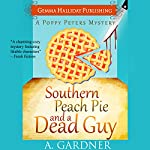 Southern Peach Pie and a Dead Guy: Poppy Peters Mysteries, Volume 1 | A. Gardner
