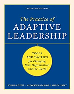 The Practice of Adaptive Leadership: Tools and Tactics for Changing Your Organization and the World by [Heifetz, Ronald A., Linsky, Marty, Grashow, Alexander]