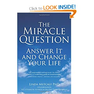 The Miracle Question: Answer It and Change Your Life Linda Metcalf