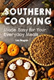 Southern Cooking Made Easy for Your Everyday Meals: Southern-Style Cookbook for Beginners, Easy and Tasty Southern Recipes for Breakfast Lunch Dinner and Snacks by Les Ilagan