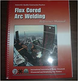 Ironworker Quality Construction Practices: Flux Cored Arc Welding
