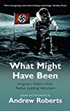 What Might Have Been?: Leading Historians on Twelve  What Ifs  of History