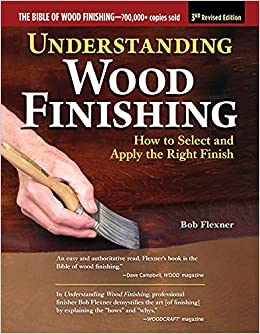 Understanding Wood Finishing, 3rd Revised Edition: How to Select and Apply the Right Finish