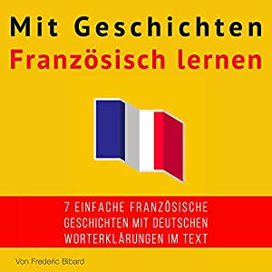 Mit Geschichten Französisch lernen: Verbessere dein französisches Lese- und Hörverständnis [Learn French with Stories: Improve Your French Reading and Listening Comprehension] Hörbuch