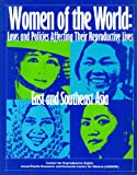 Women of the World : Laws and Policies Affecting their Reproductive Lives - South East Asia, , 1890671290