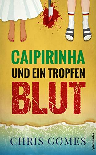 Caipirinha und ein Tropfen Blut (Caipirinha-Krimis 1) (German Edition)