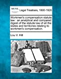 Workmen's compensation statute law : an analytical and compared digest of the statute law of all the states and territories relating to workmen's Compensation, Lou V. Hill, 1240120435