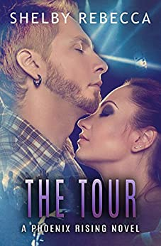 The Tour: A Phoenix Rising Novel by [Rebecca, Shelby]