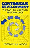 Continuous Development : The Path to Improved Performance, Wood, Sue, 0852924054