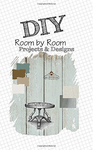 """Read Online DIY Room by Room Projects & Designs: Notebook, Design Journal, Home Design Notebook for DIY Projects and Design, Vision Board, DIY Room Notebook, 5"""" x 8"""", 50 sheets 100 pages PDF"""